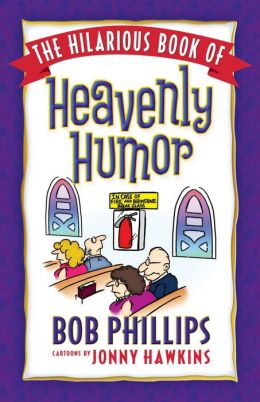 The Hilarious Book of Heavenly Humor: Inspirational Jokes, Quotes, and Cartoons