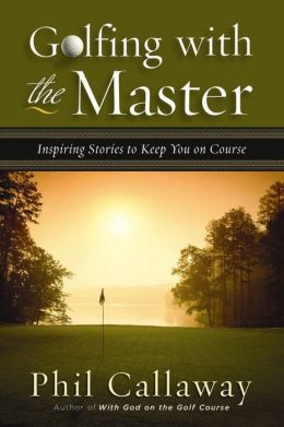 Golfing with the Master : Inspiring Stories to Keep You on Course