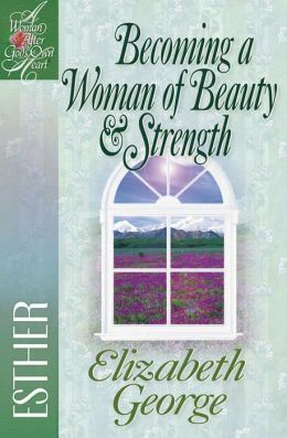 Becoming a Woman of Beauty And Strength : Esther