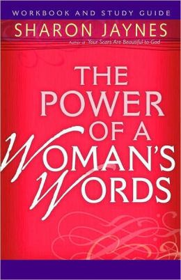 Power of a Woman's Words Workbook and Study Guide, The