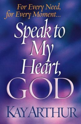 Speak to My Heart, God: For Every Need, for Every Moment. . .