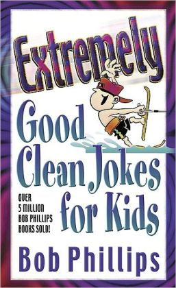 Extremely Good Clean Jokes for Kids by Bob Phillips | NOOK Book ...