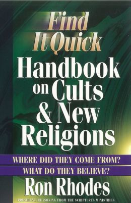 Find It Quick Handbook on Cults and New Religions: Where Did They Come From? What Do They Believe?
