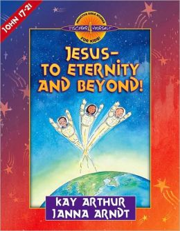 Jesus--to Eternity and Beyond!: John 17-21