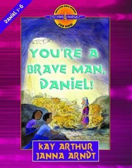 You're a Brave Man, Daniel!: Daniel 1-6