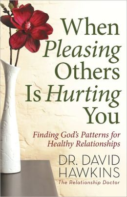 When Pleasing Others Is Hurting You: Finding God's Patterns for Healthy Relationships