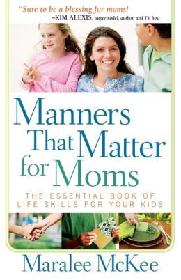 Manners That Matter for Moms: The Essential Book of Life Skills for Your Kids