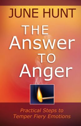The Answer to Anger: Practical Steps to Temper Fiery Emotions