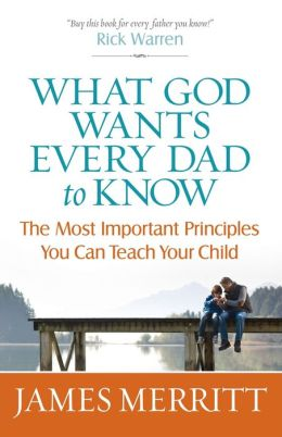 What God Wants Every Dad to Know: The Most Important Principles You Can Teach Your Child