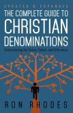 Book Cover Image. Title: The Complete Guide to Christian Denominations:  Understanding the History, Beliefs, and Differences, Author: Ron Rhodes
