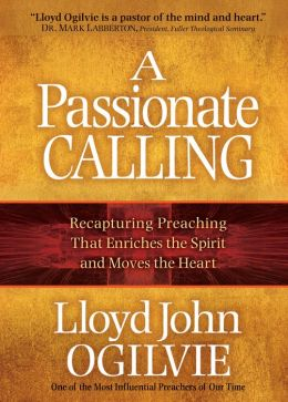 A Passionate Calling: Recapturing Preaching That Enriches the Spirit and Moves the Heart
