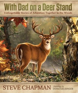 With Dad on a Deer Stand Gift Edition: Unforgettable Stories of Adventure Together in the Woods
