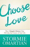 Book Cover Image. Title: Choose Love:  The Three Simple Choices That Will Alter the Course of Your Life, Author: Stormie Omartian