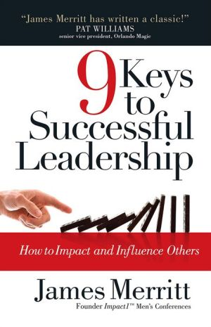 9 Keys to Successful Leadership: How to Impact and Influence Others