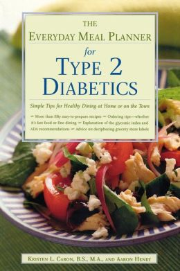 Everyday Meal Planner for Type 2 Diabetes: Simple Tips for Healthy Dining at Home or on the Town