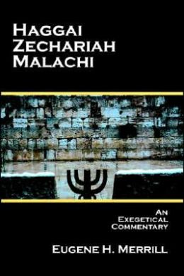 Haggai, Zech, Malachi -Exegetical Commentary