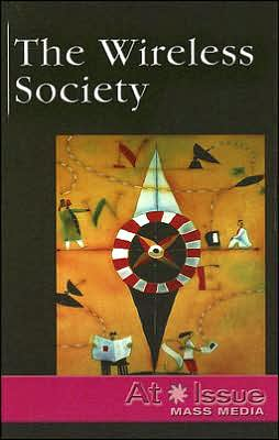 The Wireless Society (At Issue) Stuart A. Kallen