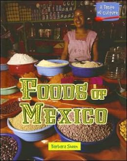 Foods of Mexico (A Taste of Culture Series)