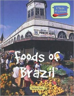 Foods of Brazil (A Taste of Culture Series)