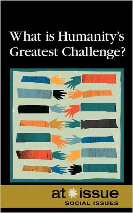 What Is Humanity's Greatest Challenge