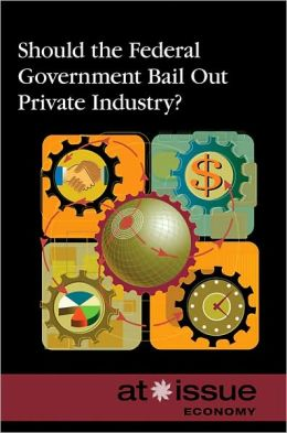 Should the Federal Government Bail Out Private Industry