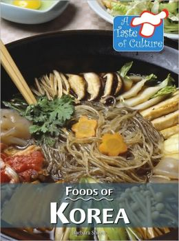 Foods of Korea (A Taste of Culture Series)