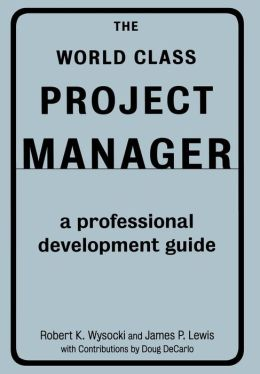 World Class Project Manager: A Professional Development Guide