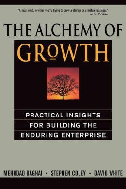 Alchemy of Growth: Practical Insights for Building the Enduring Enterprise