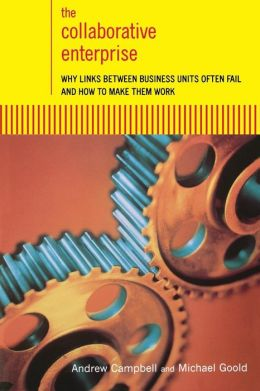 The Collaborative Enterprise: Why Links between Business Units Often Fail and how to Make Them Work