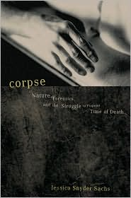 Corpse: Nature, Forensics, and the Struggle to Pinpoint Time of Death