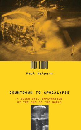 Countdown to Apocalypse: A Scientific Exploration of the End of the World