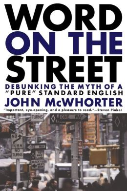 Word on the Street: Debunking the Myth of a Pure Standard English