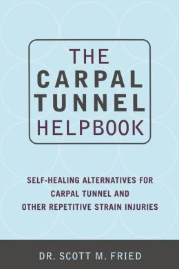 Carpal Tunnel Helpbook: Self Healing Alternatives for Carpal Tunnel and Other Repetitive Strain Injuries