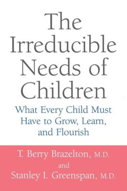 Irreducible Needs of Children: What Every Child Must Have to Grow, Learn and Flourish