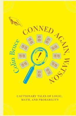 Conned Again,Watson!: Cautionary Tales of Logic, Math, and Probability