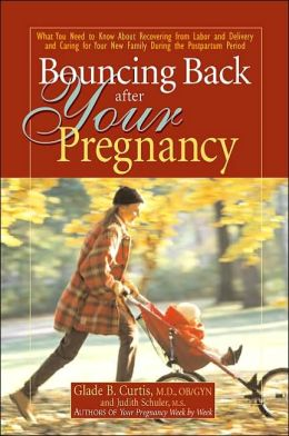 Bouncing Back after Your Pregnancy: What You Need to Know about Recovering from Labor and Delivery and Caring for Your New Family