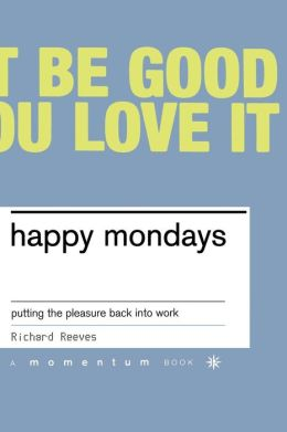 Happy Mondays: Putting the Pleasure Back into Work