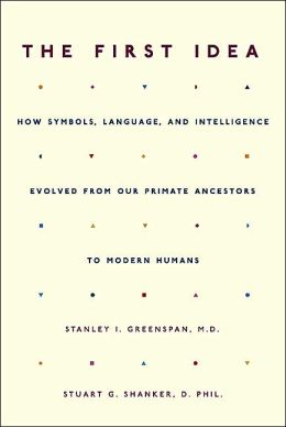 The First Idea: How Symbols, Language and Intelligence Evolve