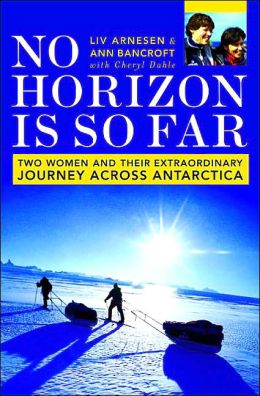 No Horizon Is So Far: Two Women and Their Extraordinary Journey Across Antarctica