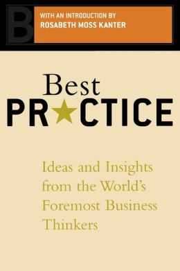 Best Practices: Ideas and Insights from the World's Foremost Business Thinkers
