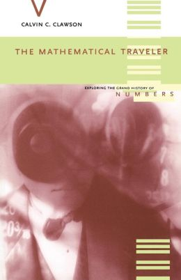 The Mathematical Traveler: Exploring The Grand History Of Numbers