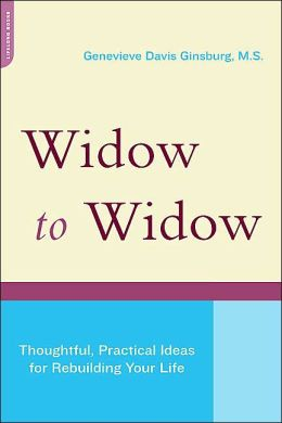 Widow To Widow: Thoughtful, Practical Ideas For Rebuilding Your Life Genevieve Davis Ginsburg