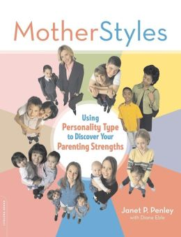Motherstyles: Using Personality Types to Learn to Parent from Your Strengths