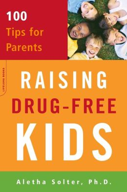 Raising Drug-Free Kids: 100 Tips for Parents