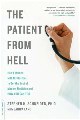 The Patient from Hell: How I Worked with My Doctors to Get the Best of Modern Medicine and How You Can Too