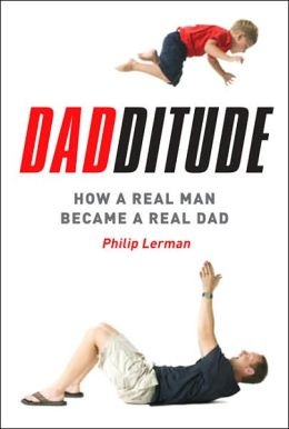 Dadditude: How a Real Man Became a Real Dad