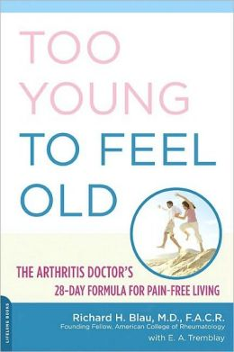 Too Young to Feel Old: The Arthritis Doctor's 28 Day Formula for Pain Free Living