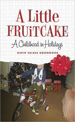 A Little Fruitcake: A Childhood in Holidays