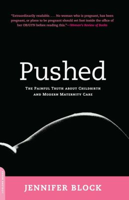 Pushed: The Painful Truth About Childbirth and Modern Maternity Care