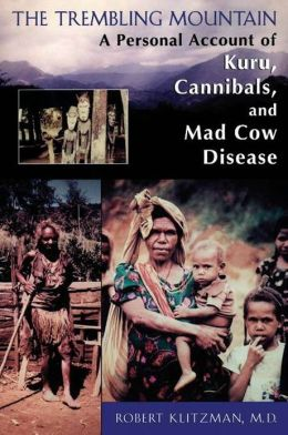 The Trembling Mountain: A Personal Account of Kuru, Cannibals, and Mad Cow Disease